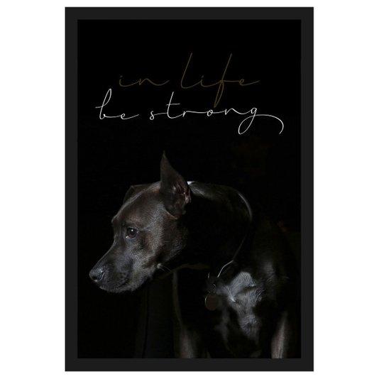 Quadro Decorativo Cachorro com Frase Na Vida Seja Forte 40x60cm