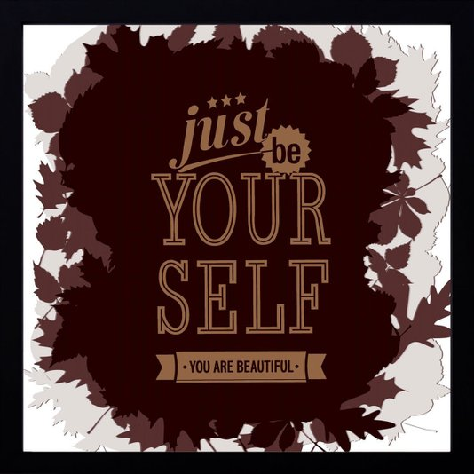 Quadro Decorativo Frase Just Be Yourself You Are Beautiful 40x40cm