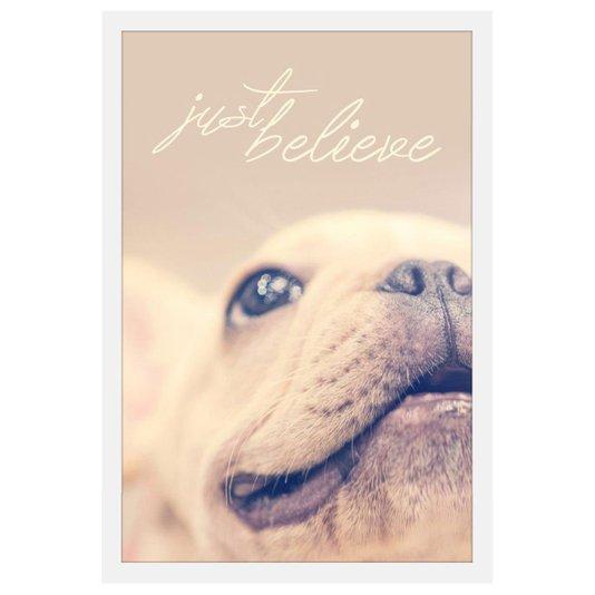Quadro Decorativo Pet Cachorro com Moldura Branca e Frase Apenas Acredite 40x60cm