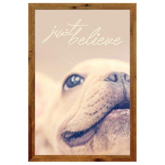 Quadro Decorativo Pet Cachorro com Moldura Rústica e Frase Apenas Acredite 40x60cm