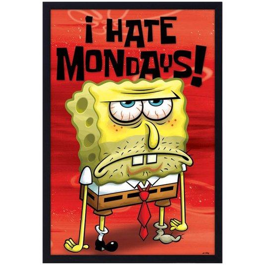 Quadro Poster Bob Esponja I Hate Mondays s/ Vidro 60x90cm